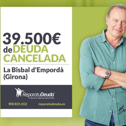 Repara tu Deuda Abogados cancela 39.500 € en La Bisbal d'Empordà (Girona) con la Ley de Segunda Oportunidad