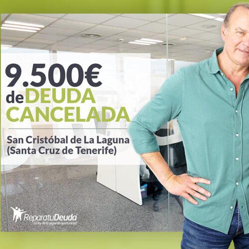 Repara tu Deuda Abogados cancela 9.500 € en San Cristóbal de La Laguna (Tenerife) con la Ley de Segunda Oportunidad