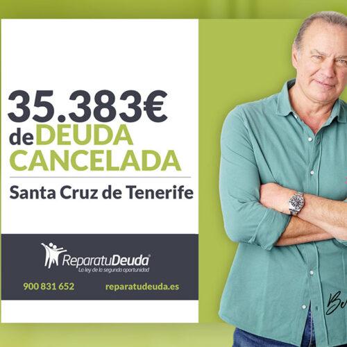 Repara tu Deuda Abogados cancela 35.383 € en Santa Cruz de Tenerife (Canarias) con la Ley de la Segunda Oportunidad