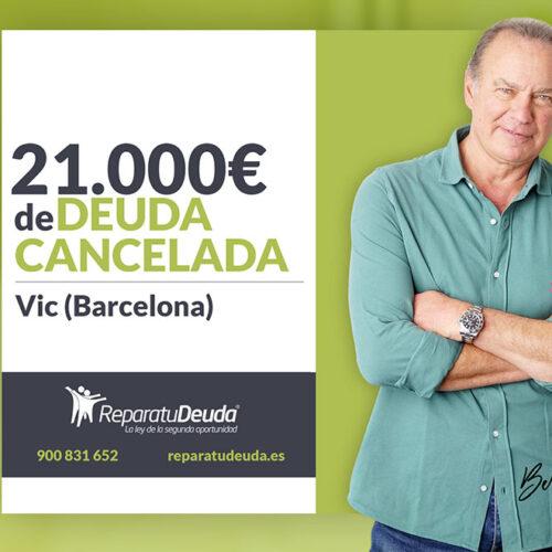 Repara tu Deuda abogados cancela 21.000 € en Vic (Barcelona) con la Ley de Segunda Oportunidad