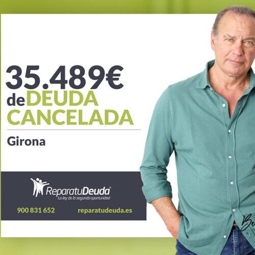 Repara tu Deuda Abogados cancela 35.489 € en Girona (Catalunya) con la Ley de Segunda Oportunidad