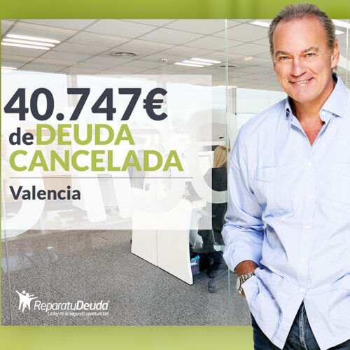 Repara tu Deuda Abogados cancela 40.747 € en Valencia gracias a la Ley de Segunda Oportunidad