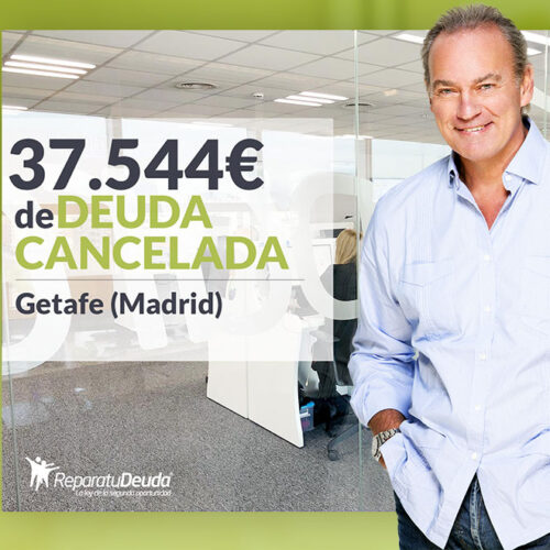 Repara tu Deuda Abogados cancela 37.544 € en Getafe (Madrid) con la Ley de Segunda Oportunidad